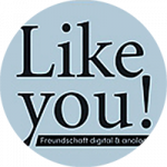 Like you! Freundschaft digital und analog