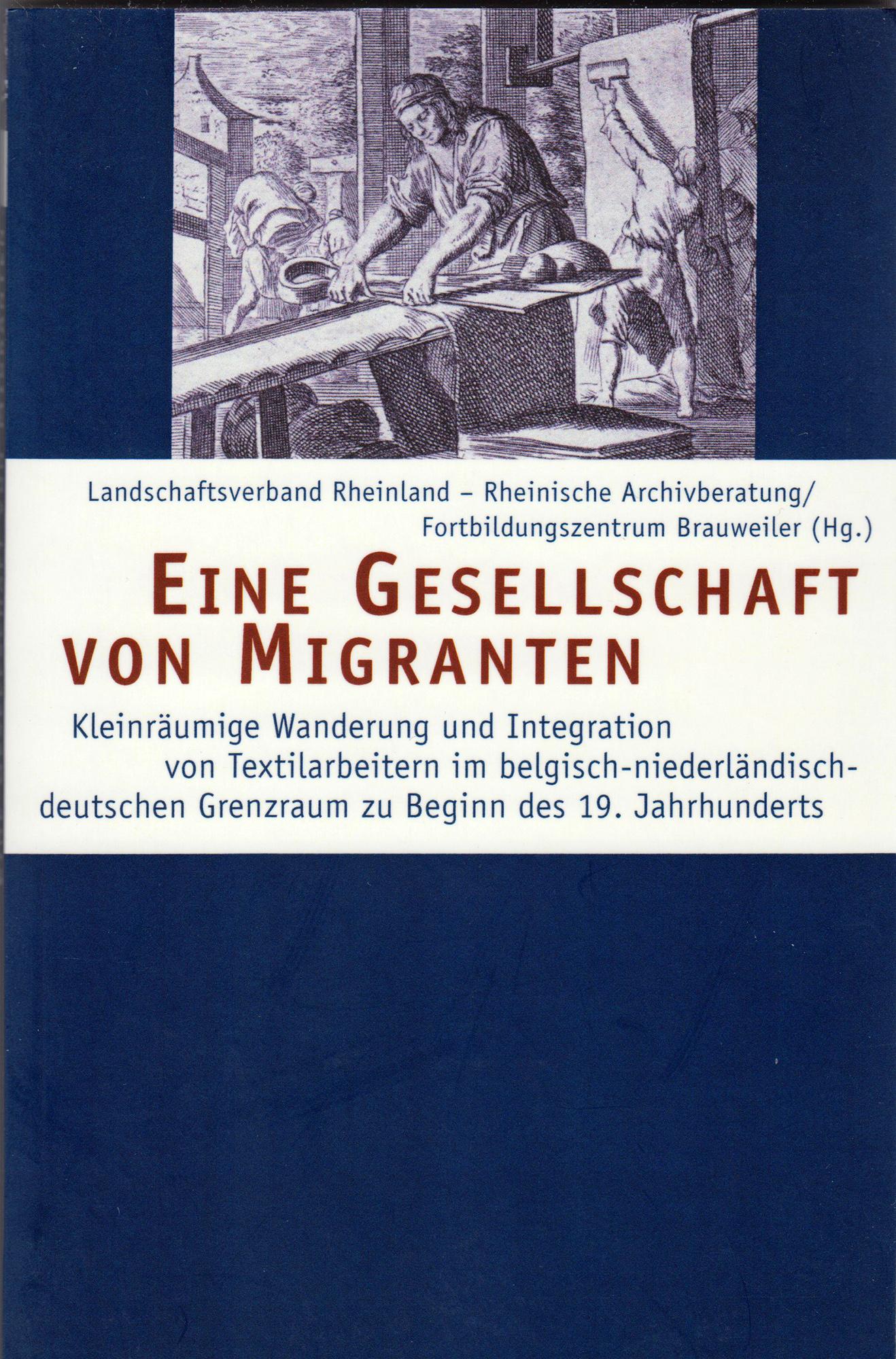 Migration und Integration von Textilarbeitern im belgisch-niederländisch-deutschen Grenzraum 1780-1830 Forschungsprojekt und Publikation